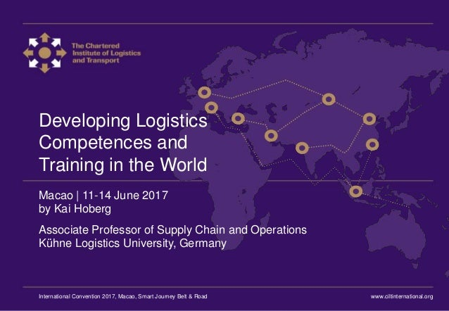International Convention 2017 Macao Developing Logistics Competences and Training in the World Macao | 11-14 June 2017 by ...