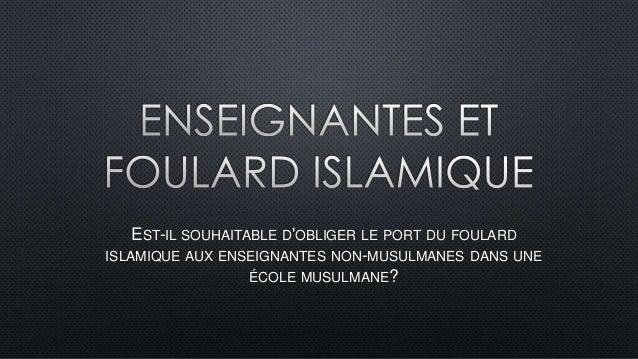 EST-IL SOUHAITABLE D'OBLIGER LE PORT DU FOULARD ISLAMIQUE AUX ENSEIGNANTES NON-MUSULMANES DANS UNE ÉCOLE MUSULMANE?