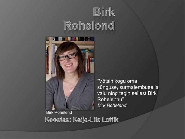 """Birk Rohelend<br />""""Võtsin kogu oma sünguse, surmalembuse ja valu ning tegin sellest Birk Rohelennu""""<br />Birk Rohelend<br..."""