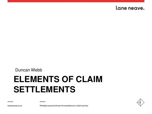 ELEMENTS OF CLAIM SETTLEMENTS Duncan Webb