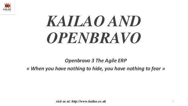 KAILAO AND OPENBRAVO Openbravo 3 The Agile ERP « When you have nothing to hide, you have nothing to fear »  visit us at: h...