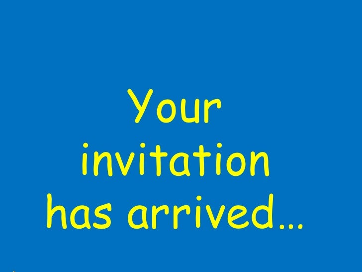 Your invitation has arrived…