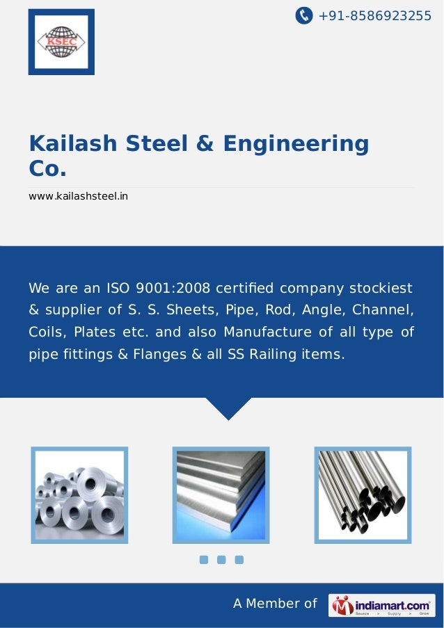 +91-8586923255  Kailash Steel & Engineering Co. www.kailashsteel.in  We are an ISO 9001:2008 certified company stockiest & ...