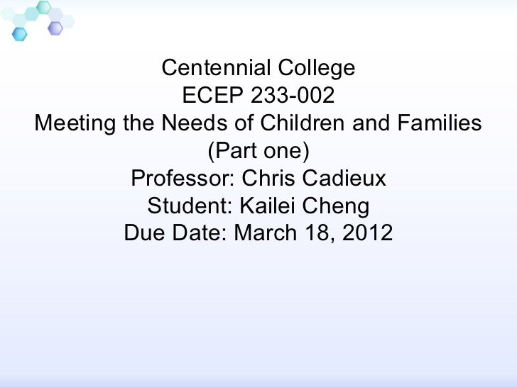 Centennial College              ECEP 233-002Meeting the Needs of Children and Families                (Part one)         P...