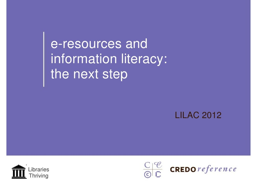 e-resources and            information literacy:            the next step                                    LILAC 2012Lib...