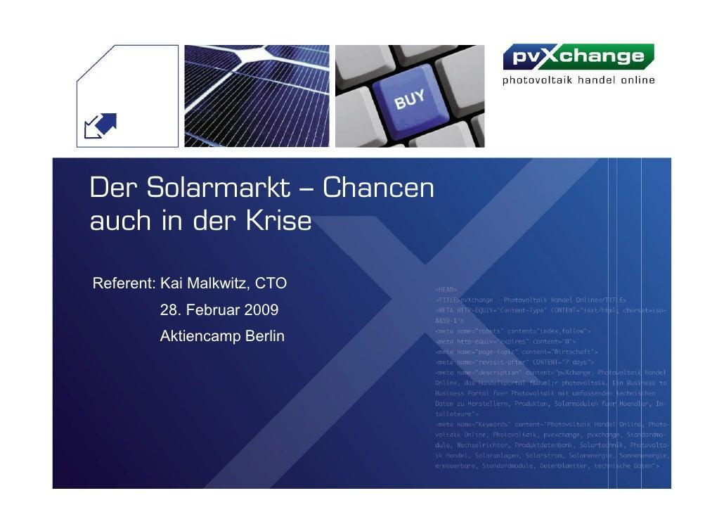 Der Solarmarkt – Chancen auch in der Krise  Referent: Kai Malkwitz, CTO          28. Februar 2009          Aktiencamp Berl...