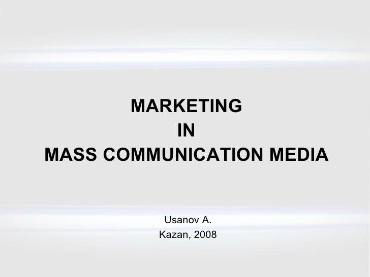 MARKETING IN MASS COMMUNICATION MEDIA Usanov A. Kazan , 200 8