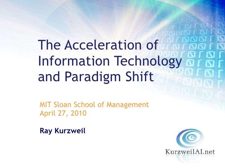 <ul><li>MIT Sloan School of Management </li></ul><ul><li>April 27, 2010 </li></ul><ul><li>Ray Kurzweil </li></ul>The Accel...
