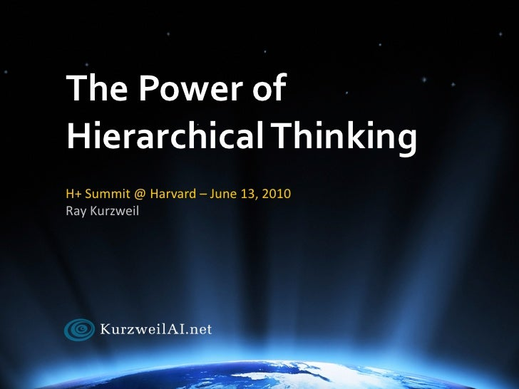 The	   Power	   of	    Hierarchical	   Thinking	    H+	   Summit	   @	   Harvard	   –	   June	   13,	   2010 Ray	   Kurzwe...