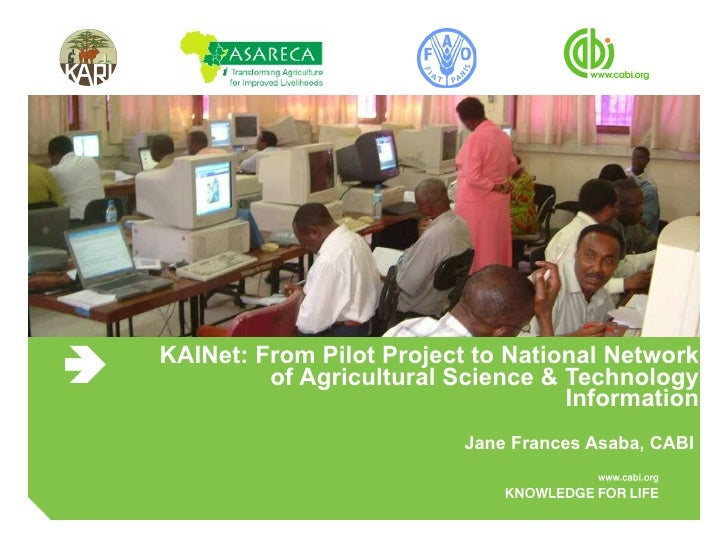 KAINet: From Pilot Project to National Network of Agricultural Science & Technology Information Jane Frances Asaba, CABI