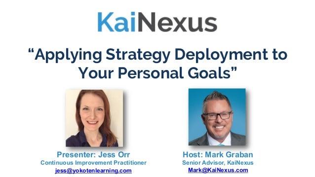 """Applying Strategy Deployment to Your Personal Goals"" Host: Mark Graban Senior Advisor, KaiNexus Mark@KaiNexus.com Present..."