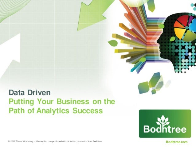Data DrivenPutting Your Business on thePath of Analytics Success© 2012 These slides may not be copied or reproduced withou...