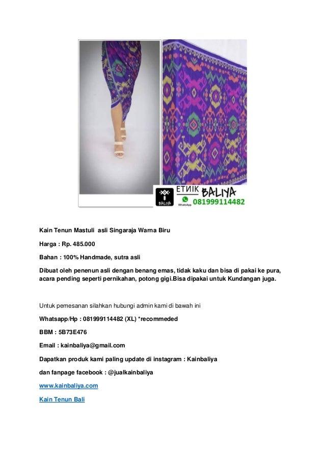 Kain Tenun Mastuli asli Singaraja Warna Biru Harga : Rp. 485.000 Bahan : 100% Handmade, sutra asli Dibuat oleh penenun asl...