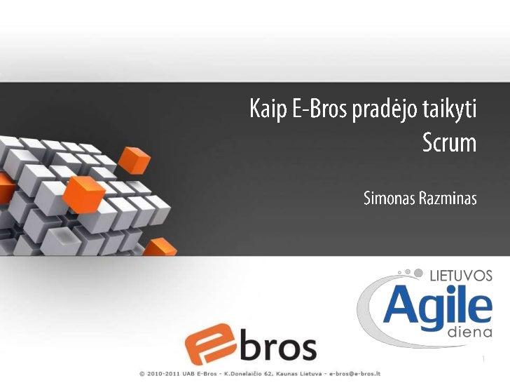 Kaip E-Bros pradėjo taikyti ScrumSimonas Razminas<br />13.5.2011<br />
