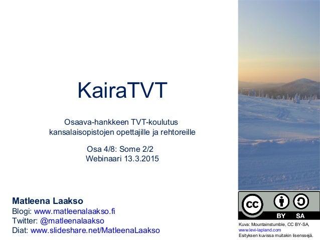 KairaTVT Osaava-hankkeen TVT-koulutus kansalaisopistojen opettajille ja rehtoreille Osa 4/8: Some 2/2 Webinaari 13.3.2015 ...