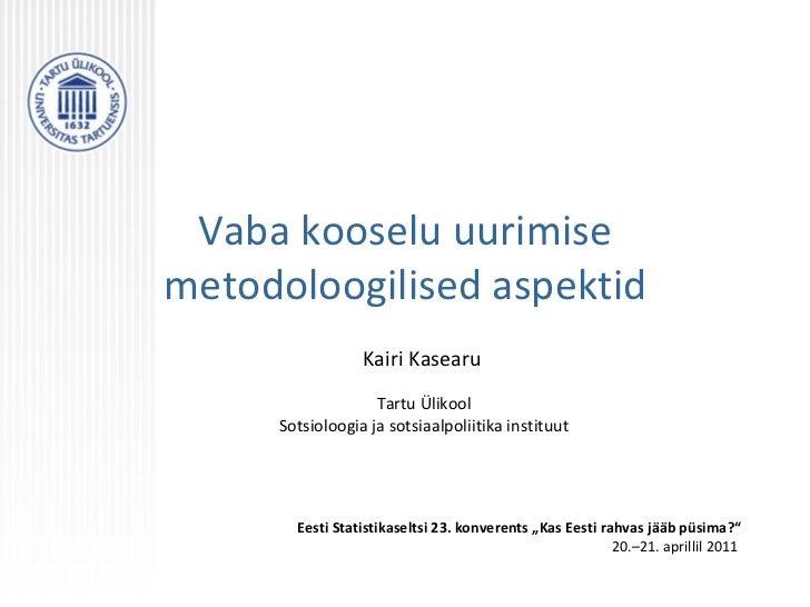 Vaba kooselu uurimise metodoloogilised aspektid Kairi Kasearu   Tartu Ülikool Sotsioloogia ja sotsiaalpoliitika instituut ...