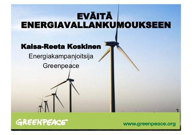 EVÄITÄENERGIAVALLANKUMOUKSEENKaisa-Reeta Koskinen Energiakampanjoitsija      Greenpeace
