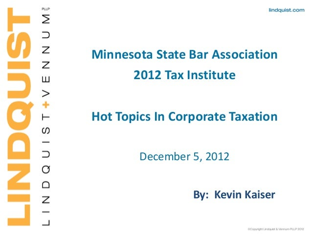Minnesota State Bar Association 2012 Tax Institute Hot Topics In Corporate Taxation December 5, 2012 By: Kevin Kaiser