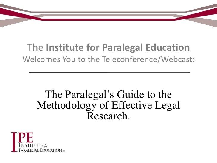 The Institute for Paralegal EducationWelcomes You to the Teleconference/Webcast:    The Paralegal's Guide to the   Methodo...