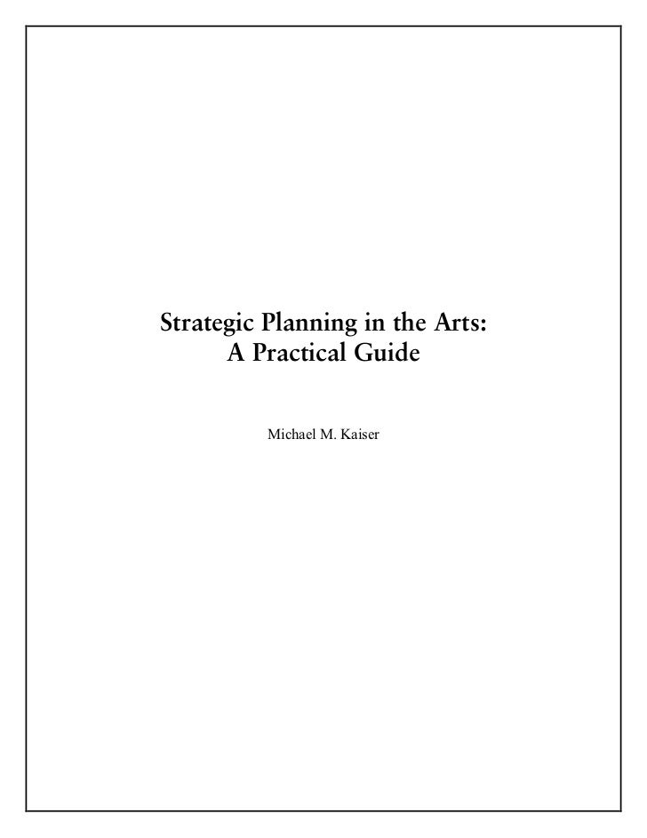 Strategic Planning in the Arts:      A Practical Guide           Michael M. Kaiser