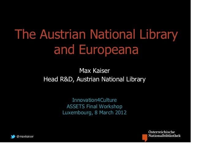 The Austrian National Library      and Europeana                        Max Kaiser             Head R&D, Austrian National...