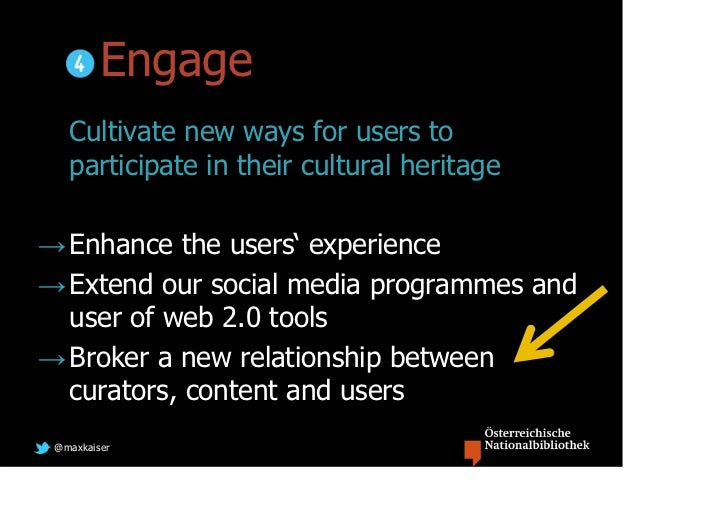 Engage   Cultivate new ways for users to   participate in their cultural heritage→ Enhance the users' experience→ Extend o...