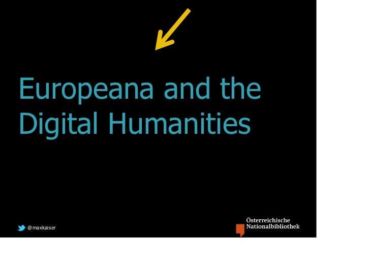 Europeana and theDigital Humanities@maxkaiser