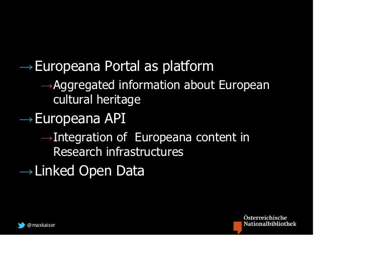 → Europeana Portal as platform     →Aggregated information about European      cultural heritage→ Europeana API     →Integ...