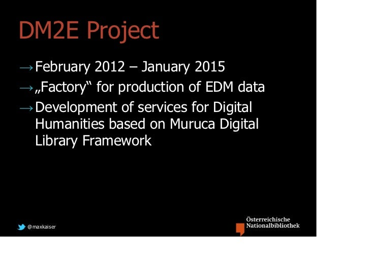 """DM2E Project→ February 2012 – January 2015→ """"Factory"""" for production of EDM data→ Development of services for Digital  Hum..."""