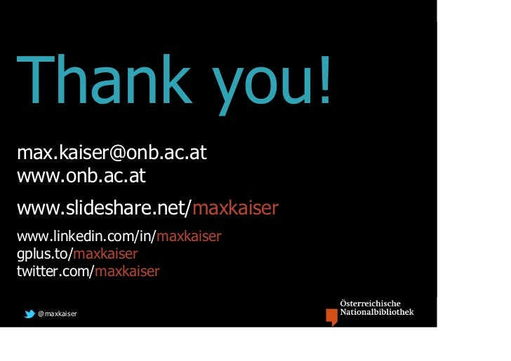 Thank you!max.kaiser@onb.ac.atwww.onb.ac.atwww.slideshare.net/maxkaiserwww.linkedin.com/in/maxkaisergplus.to/maxkaisertwit...