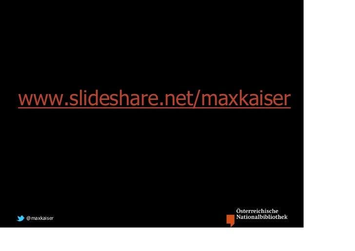 www.slideshare.net/maxkaiser@maxkaiser