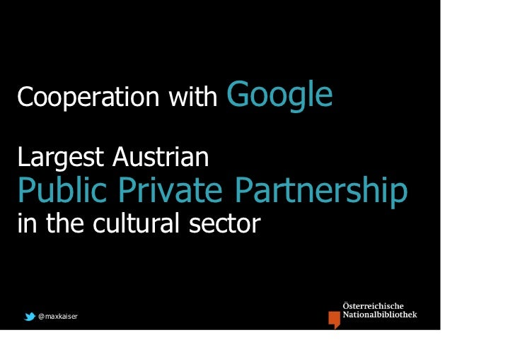 Cooperation with   GoogleLargest AustrianPublic Private Partnershipin the cultural sector @maxkaiser