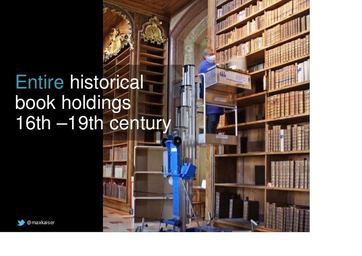 Entire historicalbook holdings16th –19th century @maxkaiser