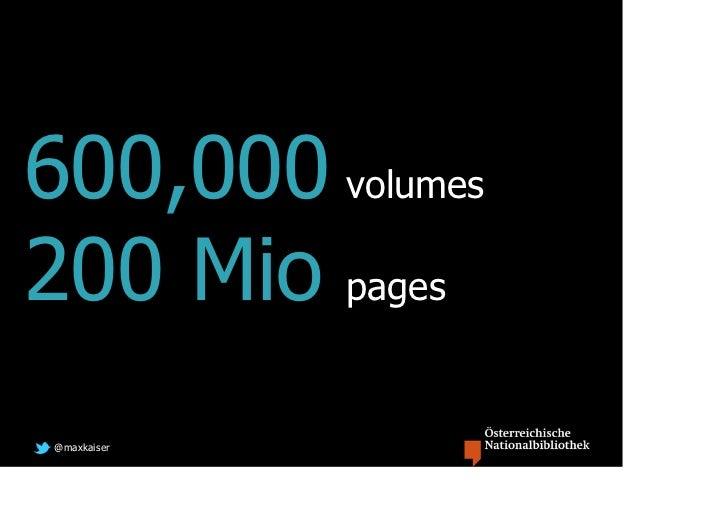 600,000 volumes200 Mio pages@maxkaiser