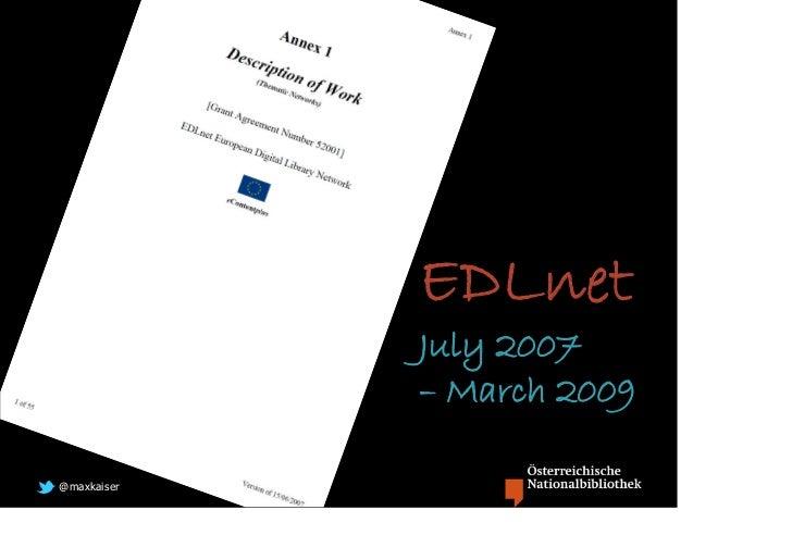 EDLnet             July 2007             – March 2009@maxkaiser