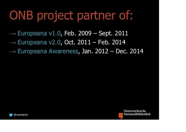 ONB project partner of:→ Europeana v1.0, Feb. 2009 – Sept. 2011→ Europeana v2.0, Oct. 2011 – Feb. 2014→ Europeana Awarenes...