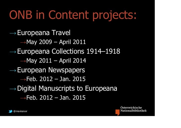ONB in Content projects:→ Europeana Travel     →May 2009 – April 2011→ Europeana Collections 1914–1918     →May 2011 – Apr...