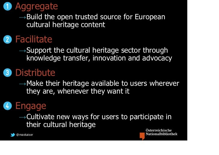 Aggregate →Build the open trusted source for European  cultural heritage contentFacilitate →Support the cultural heritage ...