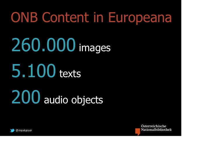 ONB Content in Europeana260.000 images5.100 texts200 audio objects@maxkaiser