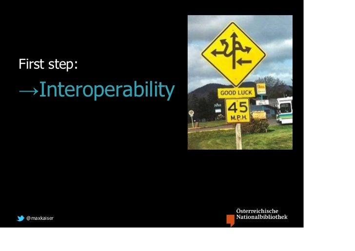 First step:→Interoperability @maxkaiser