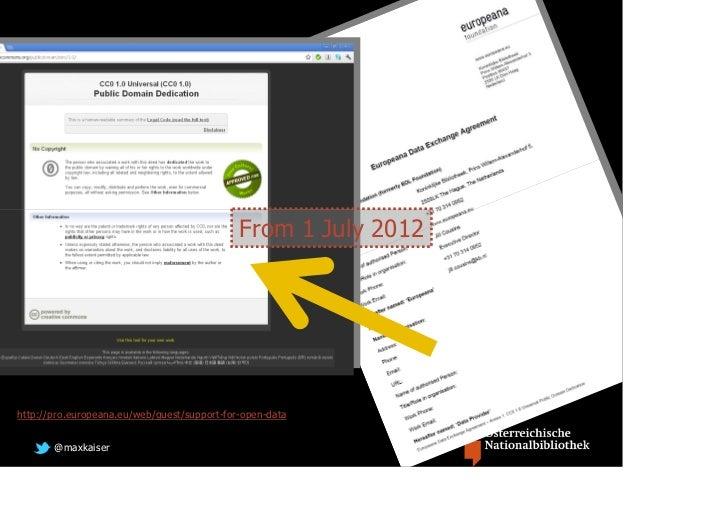 From 1 July 2012http://pro.europeana.eu/web/guest/support-for-open-data       @maxkaiser