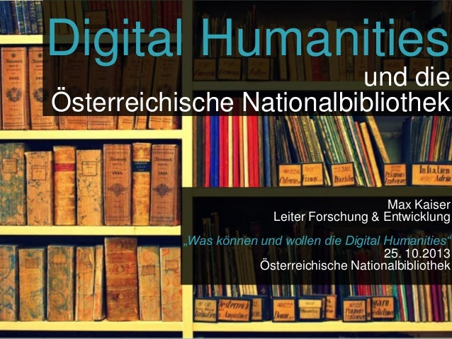"""Digital Humanities und die Österreichische Nationalbibliothek  Max Kaiser Leiter Forschung & Entwicklung """"Was können und w..."""