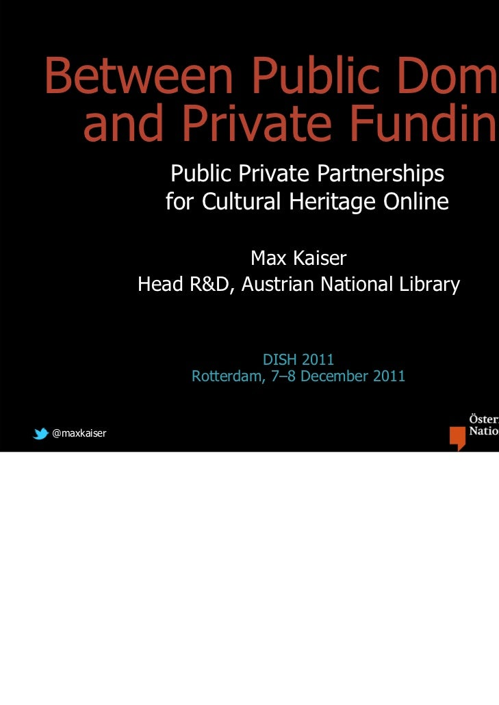 Between Public Domain and Private Funding                 Public Private Partnerships                for Cultural Heritage...