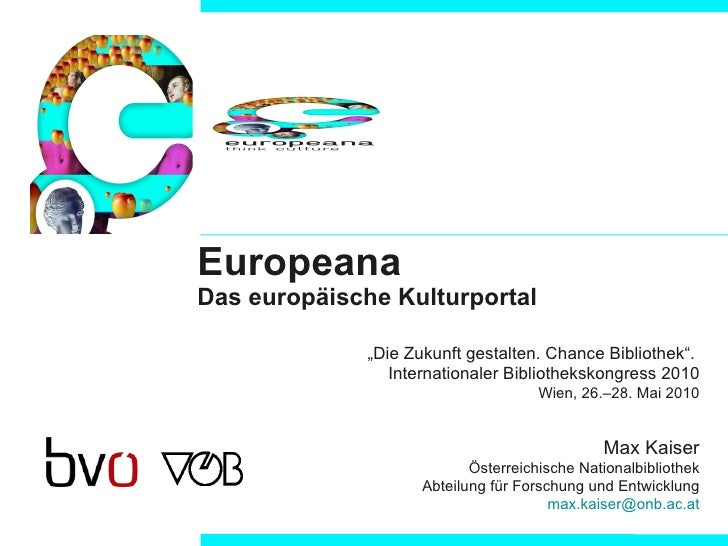 "Europeana Das europäische Kulturportal "" Die Zukunft gestalten. Chance Bibliothek"".  Internationaler Bibliothekskongress 2..."