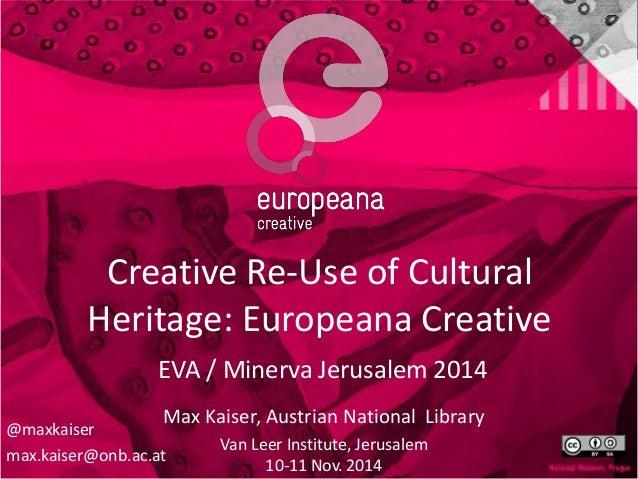 Creative Re-Use of Cultural Heritage: Europeana Creative  EVA / Minerva Jerusalem 2014  Max Kaiser, Austrian National Libr...
