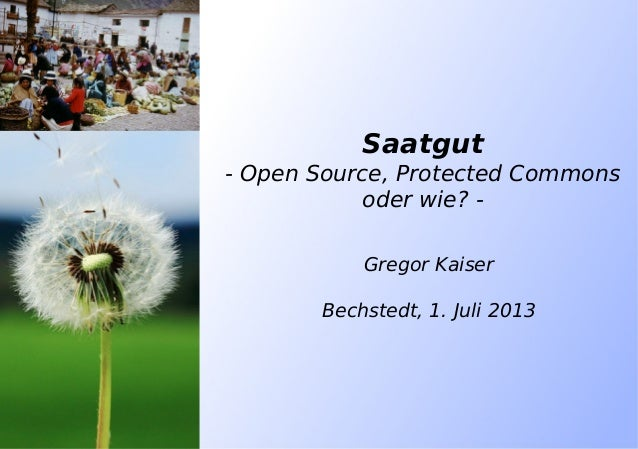 Saatgut - Open Source, Protected Commons oder wie? - Gregor Kaiser Bechstedt, 1. Juli 2013