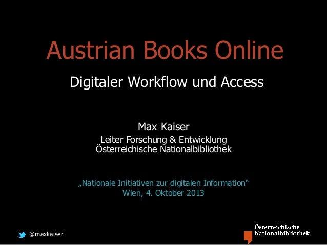 @maxkaiser Austrian Books Online Digitaler Workflow und Access Max Kaiser Leiter Forschung & Entwicklung Österreichische N...