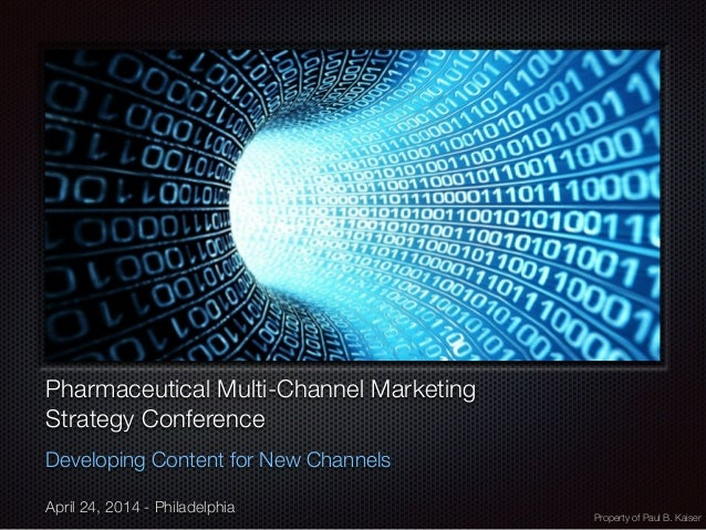 Text Property of Paul B. Kaiser Pharmaceutical Multi-Channel Marketing  Strategy Conference Developing Content for New Ch...