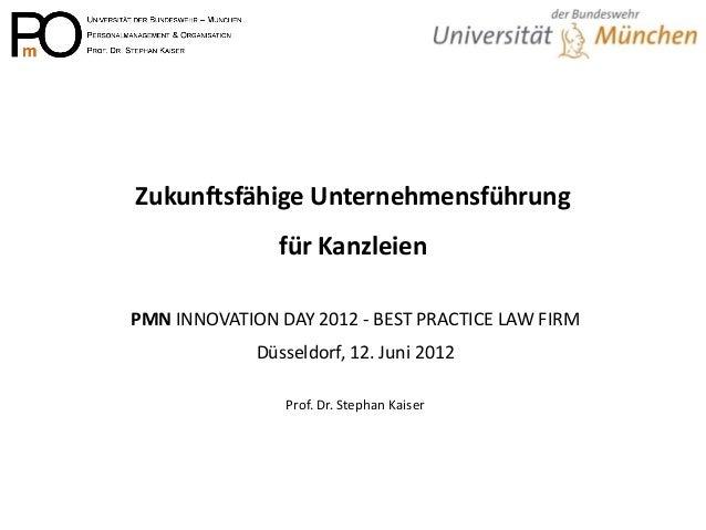 Zukunftsfähige Unternehmensführung für Kanzleien  PMN INNOVATION DAY 2012 - BEST PRACTICE LAW FIRM  Düsseldorf, 12. Juni 2...