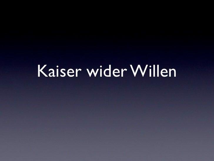Kaiser wider Willen